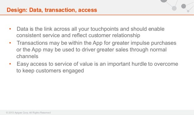 Design: Data, transaction, access • Data is the link across all your touchpoints and should enable consistent service and...