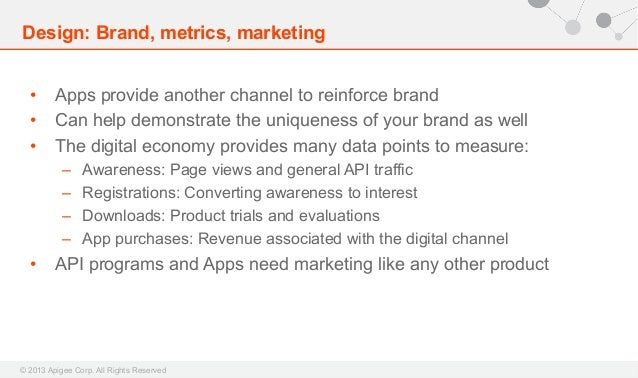 Design: Brand, metrics, marketing • Apps provide another channel to reinforce brand • Can help demonstrate the uniquenes...