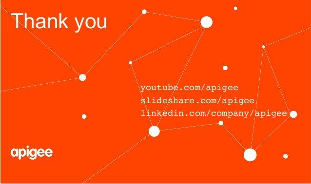 Thank you youtube.com/apigee! slideshare.com/apigee! linkedin.com/company/apigee!