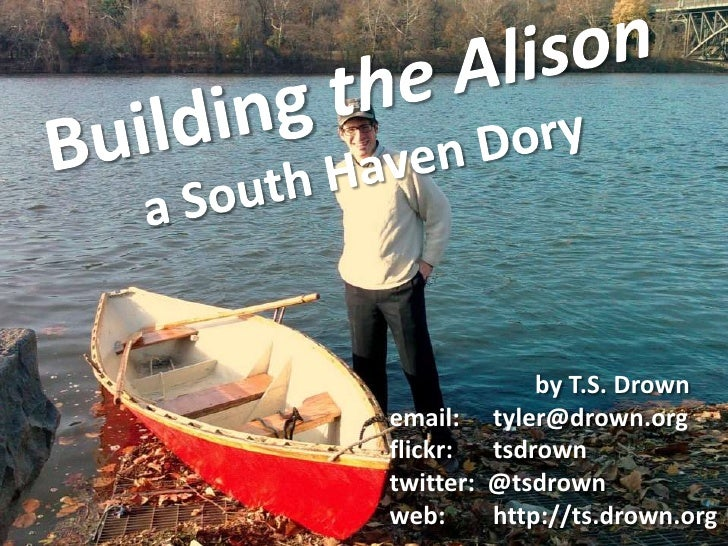 Building the Alisona South Haven Dory<br />by T.S. Drown<br />email:	     tyler@drown.org<br />flickr:	tsdrown<br />twitte...