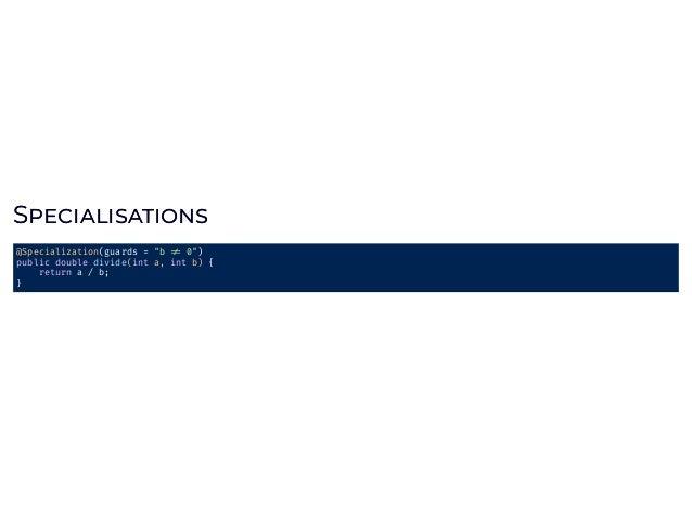 SS @Specialization(rewriteOn=ArithmeticException.class) intdoAddNoOverflow(inta,intb){ returnMath.addExact(a...