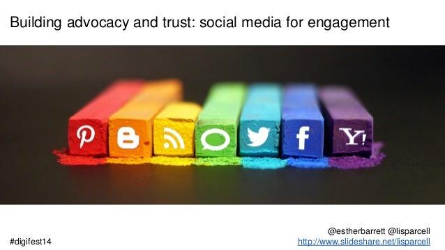 Building advocacy and trust: social media for engagement @estherbarrett @lisparcell http://www.slideshare.net/lisparcell#d...