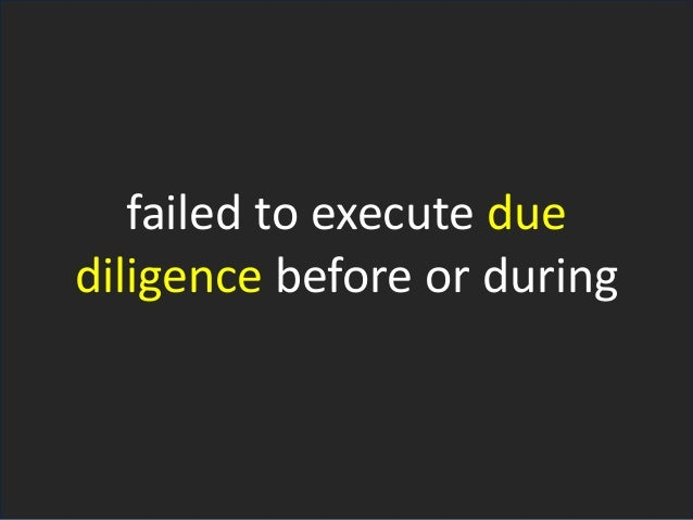 failed to execute due diligence before or during