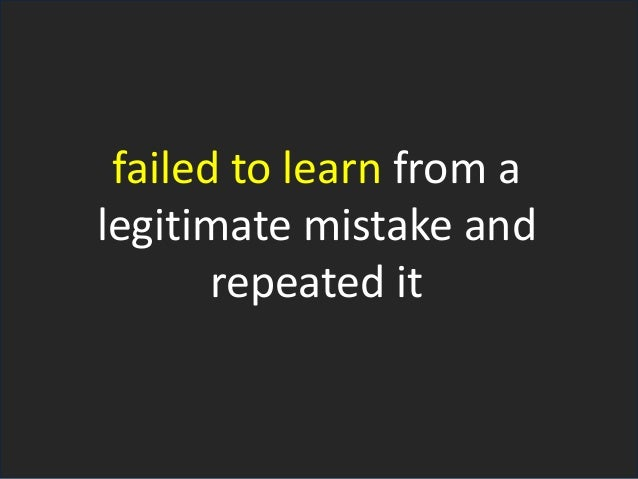 failed to learn from a legitimate mistake and repeated it