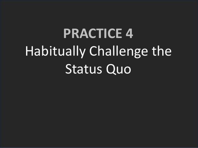 PRACTICE 4 Habitually Challenge the Status Quo