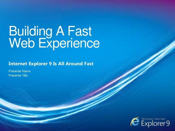Building A Fast Web Experience<br />Internet Explorer 9 Is All Around Fast<br />Presenter Name<br />Presenter Title<br />