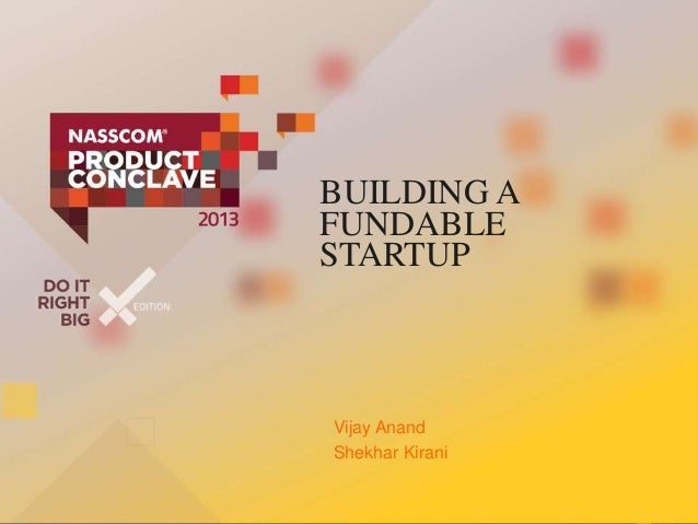BUILDING A FUNDABLE STARTUP  Vijay Anand Shekhar Kirani  OCTOBER 19, 2013. Vijay and Shekhar  1  19