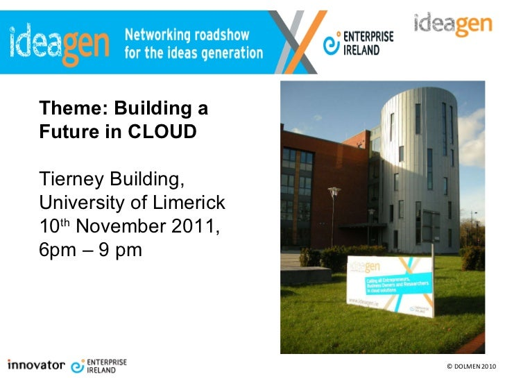 Theme:   Building a  Future in CLOUD Tierney Building,  University of Limerick 10 th  November  2011,  6pm – 9 pm