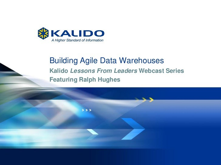 Building Agile Data Warehouses           Kalido Lessons From Leaders Webcast Series           Featuring Ralph Hughes1   Ma...