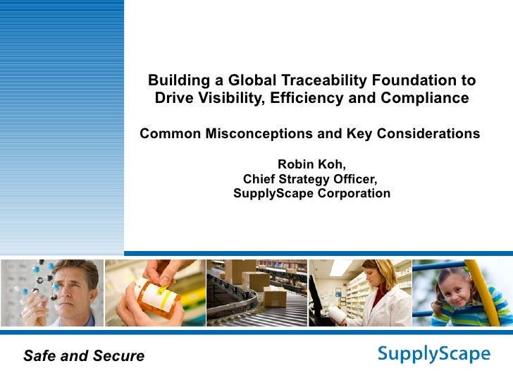 Building a Global Traceability Foundation to Drive Visibility, Efficiency and Compliance Common Misconceptions and Key Con...