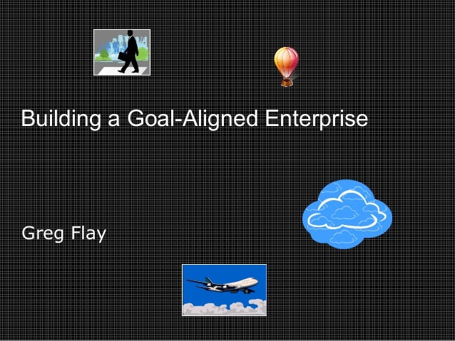Greg Flay Building a Goal-Aligned Enterprise