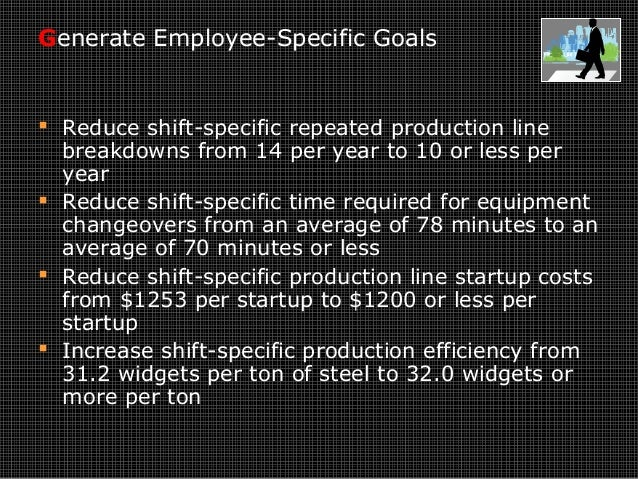 Generate Employee-Specific Goals  Reduce shift-specific repeated production line breakdowns from 14 per year to 10 or les...