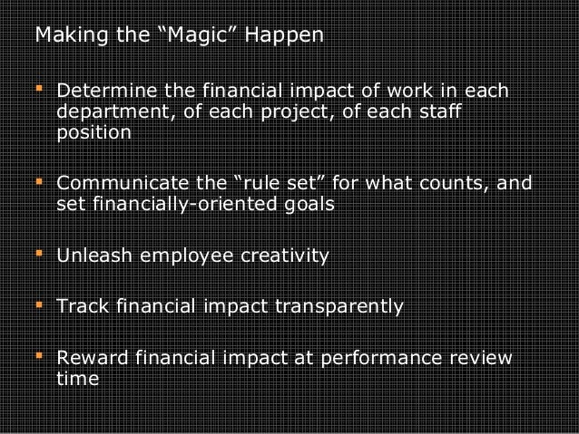 """Making the """"Magic"""" Happen  Determine the financial impact of work in each department, of each project, of each staff posi..."""