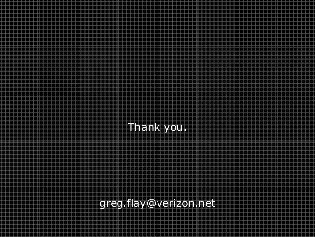 Thank you. greg.flay@verizon.net