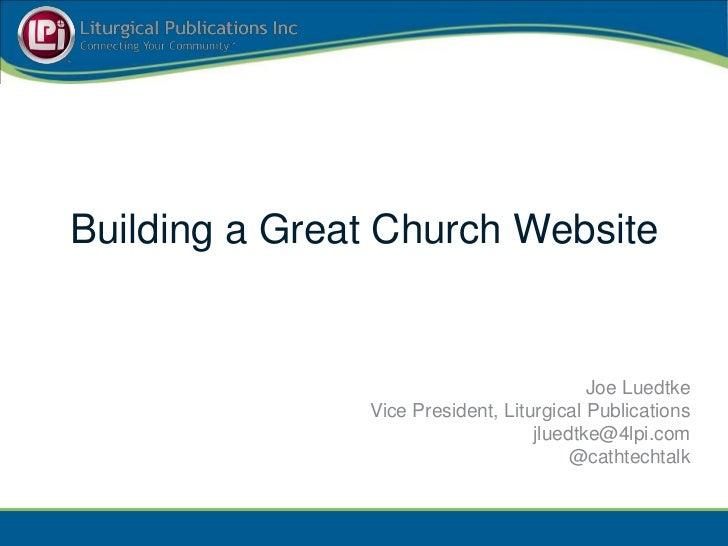 Building a Great Church Website                                          Joe Luedtke               Vice President, Liturgi...