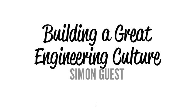 Building a Great Engineering Culture SIMON GUEST 1