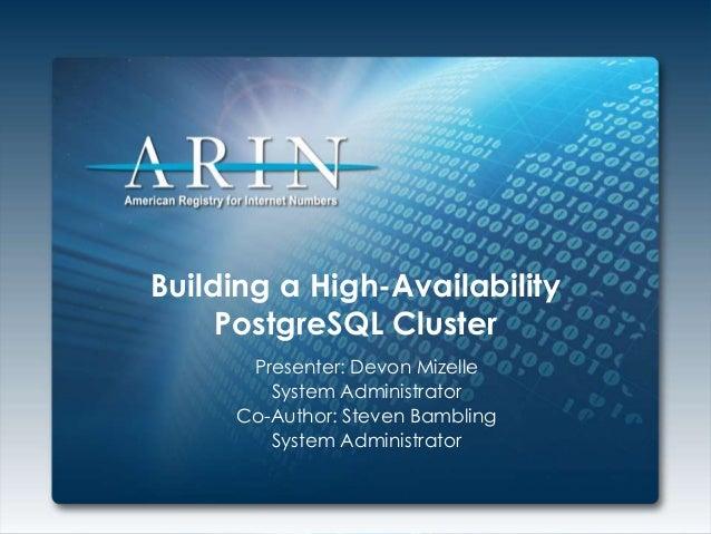 Building a High-Availability PostgreSQL Cluster Presenter: Devon Mizelle System Administrator Co-Author: Steven Bambling S...
