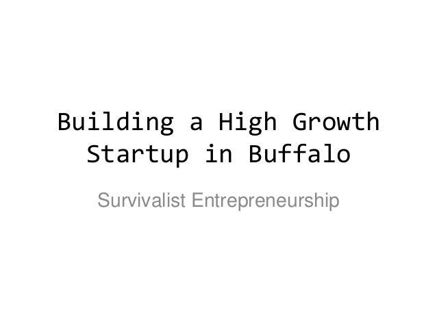 Building a High Growth Startup in Buffalo Survivalist Entrepreneurship