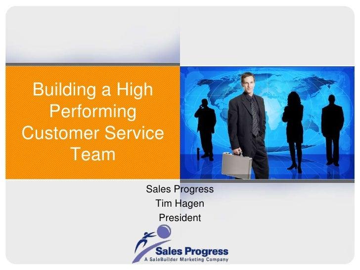 Building a High Performing Customer Service Team<br />Sales Progress<br />Tim Hagen<br />President<br />