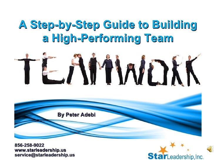 By Peter Adebi A Step-by-Step Guide to Building a High-Performing Team 856-258-9022 www.starleadership.us service@starlead...