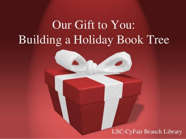 Our Gift to You: Building a Holiday Book Tree  LSC-CyFair Branch Library