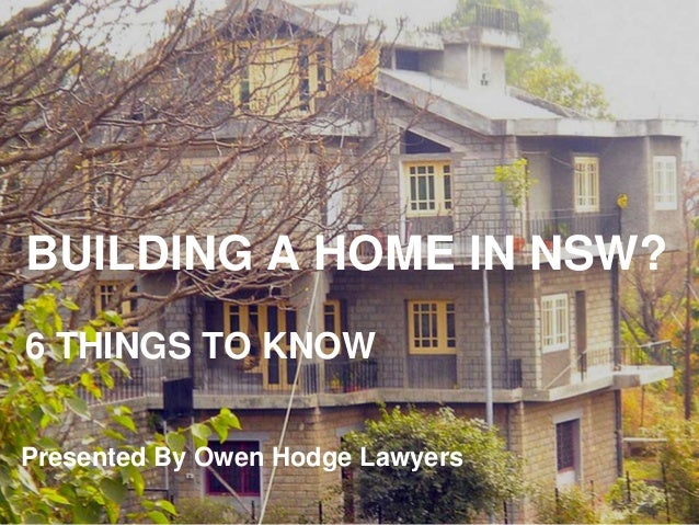 BUILDING A HOME IN NSW? 6 THINGS TO KNOW Presented By Owen Hodge Lawyers ...