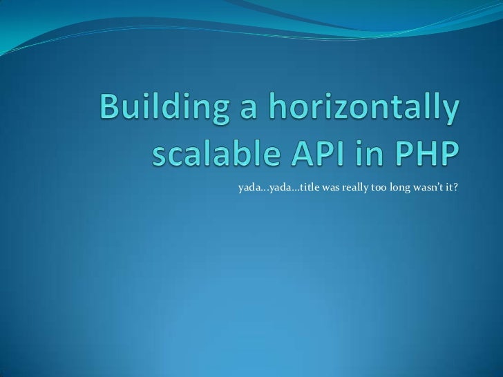 Building a horizontally scalable API in PHP<br />yada...yada...title was really too long wasn't it?<br />