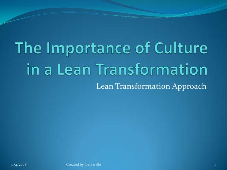 The Importance of Culture in a Lean Transformation  <br />Lean Transformation Approach<br />11/4/2008<br />1<br />Created ...