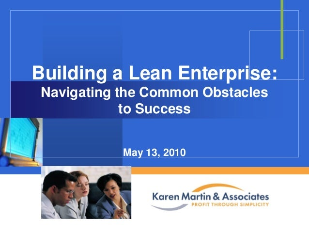 Building a Lean Enterprise: Navigating the Common Obstacles to Success May 13, 2010 Company  LOGO