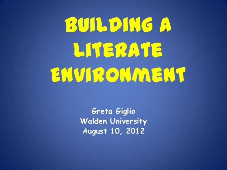 Building a  LiterateEnvironment    Greta Giglio  Walden University  August 10, 2012