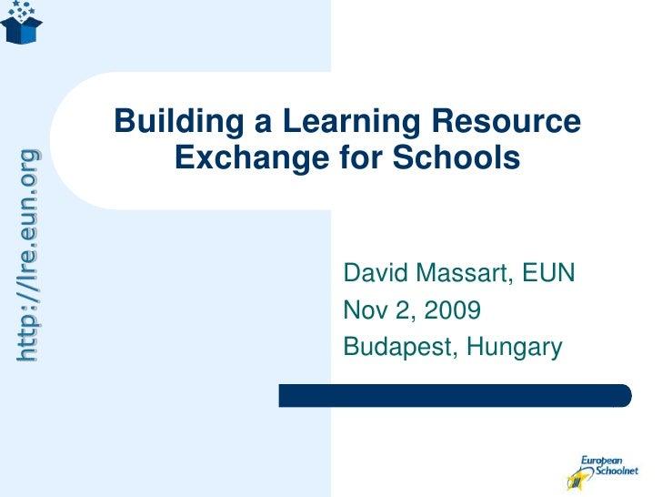 David Massart, EUN<br />Nov 2, 2009<br />Budapest, Hungary<br />Building a Learning Resource Exchange for Schools<br />