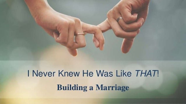 I Never Knew He Was Like THAT! Building a Marriage