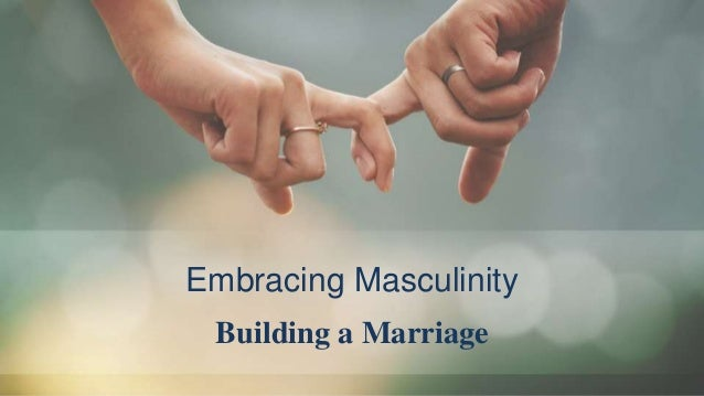Embracing Masculinity Building a Marriage