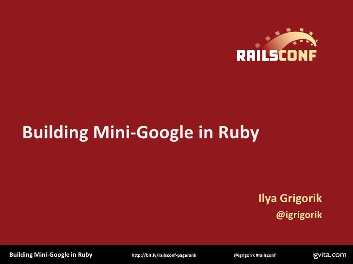 Building Mini-Google in Ruby                                                                                 Ilya Grigorik...