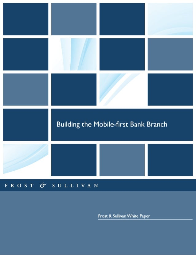 Building the Mobile-first Bank Branch  FROST (9 SULLIVAN  Frost & Sullivan White Paper