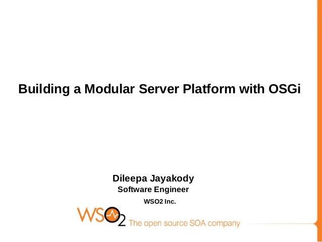 Building a Modular Server Platform with OSGi Dileepa Jayakody Software Engineer SSWSO2 Inc.