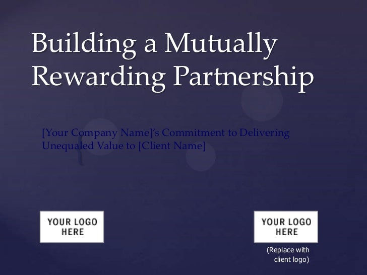 Building a MutuallyRewarding Partnership[Your Company Name]'s Commitment to Delivering     {Unequaled Value to [Client Nam...