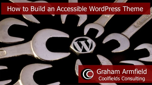 Graham Armfield Coolfields Consulting 1 How to Build an Accessible WordPress Theme
