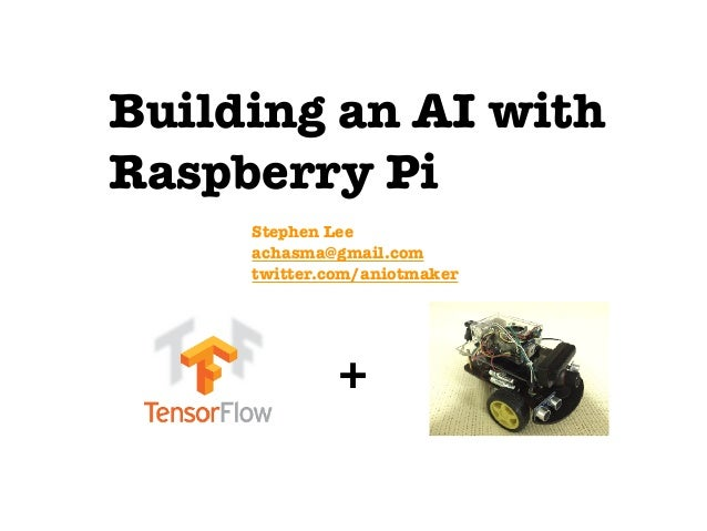 Building an AI with Raspberry Pi Stephen Lee achasma@gmail.com twitter.com/aniotmaker +