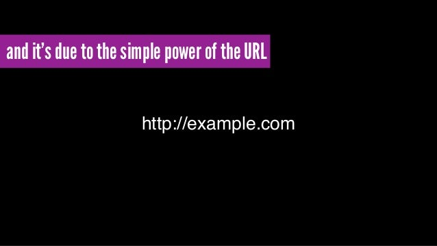 and it's due to the simple power of the URL http://example.com