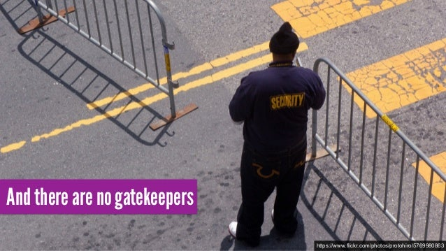 https://www.flickr.com/photos/protohiro/5769980863 And there are no gatekeepers