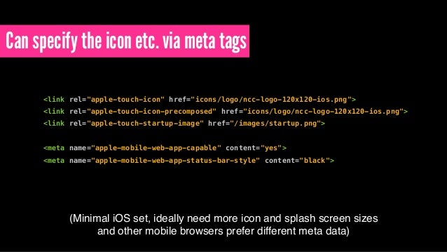 """Can specify the icon etc. via meta tags <link rel=""""apple-touch-icon"""" href=""""icons/logo/ncc-logo-120x120-ios.png""""> <link rel..."""