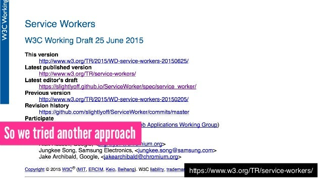 https://www.w3.org/TR/service-workers/ So we tried another approach