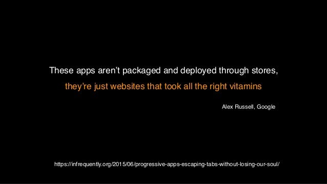 I still have questions… • What might not be suitable as a progressive web app? • Can we build PWAs that are as fast and fr...