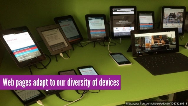 Web pages adapt to our diversity of devices http://www.flickr.com/photos/adactio/12674230513