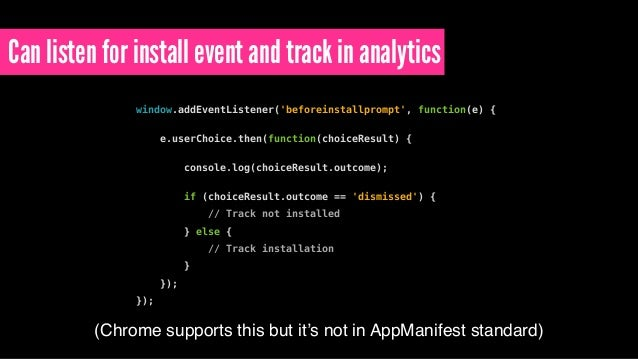 Can listen for install event and track in analytics window.addEventListener('beforeinstallprompt', function(e) { e.userCho...