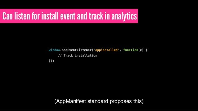 Can listen for install event and track in analytics window.addEventListener('appinstalled', function(e) { // Track install...