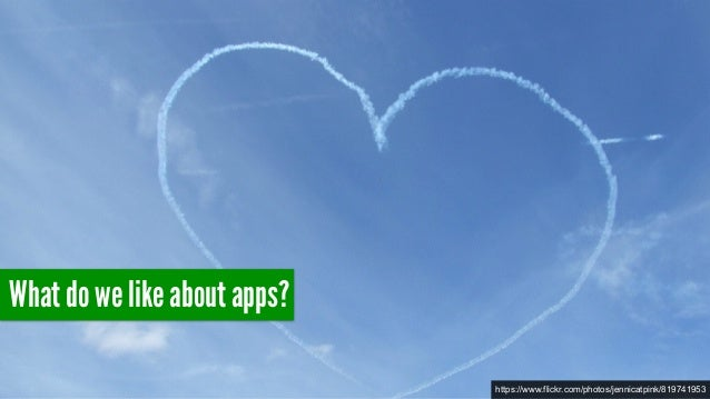 What do we like about apps? https://www.flickr.com/photos/jennicatpink/819741953
