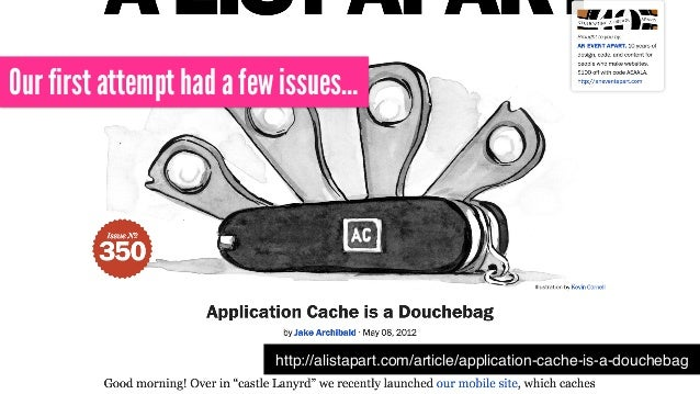 http://alistapart.com/article/application-cache-is-a-douchebag Our first attempt had a few issues…