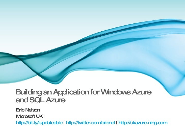 Building an Application for Windows Azure  and SQL Azure <ul><li>Eric Nelson </li></ul><ul><li>Microsoft UK </li></ul><ul>...